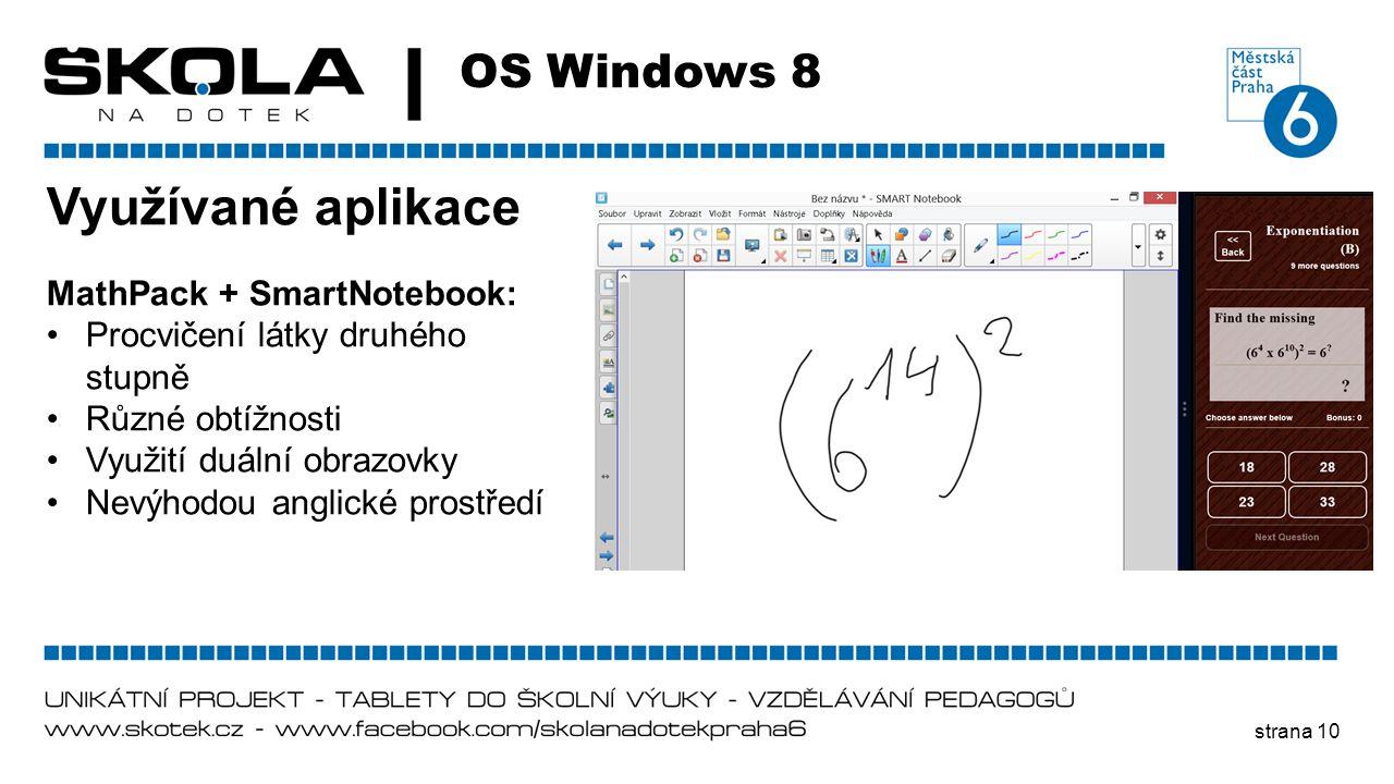 strana 10 OS Windows 8 Využívané aplikace MathPack + SmartNotebook: •Procvičení látky druhého stupně •Různé obtížnosti •Využití duální obrazovky •Nevý