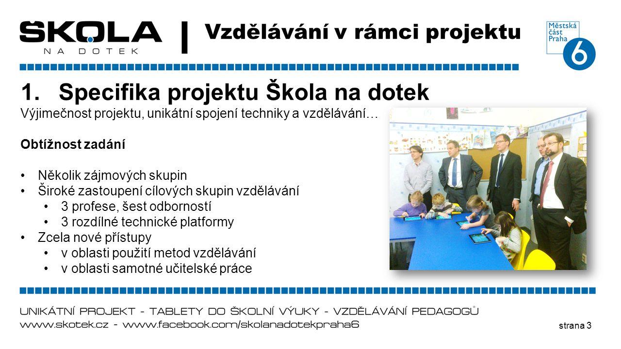 strana 3 Vzdělávání v rámci projektu 1.Specifika projektu Škola na dotek Výjimečnost projektu, unikátní spojení techniky a vzdělávání… Obtížnost zadán