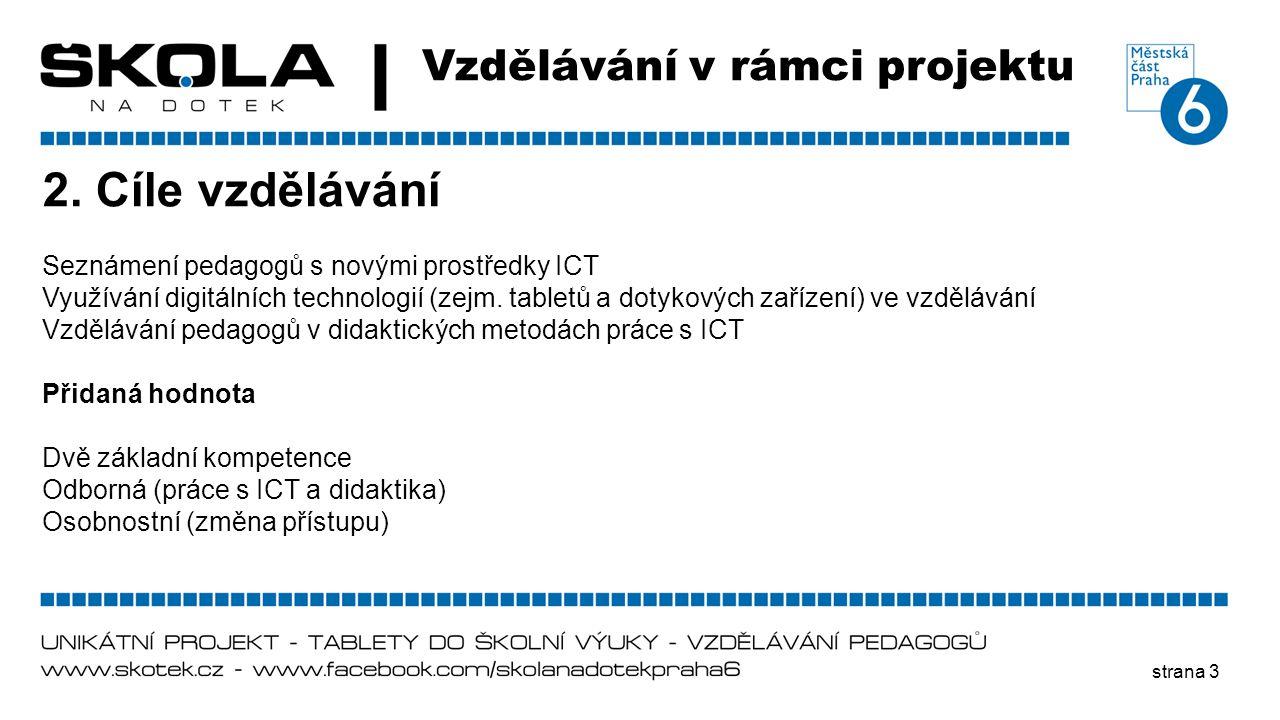 strana 3 Vzdělávání v rámci projektu 2. Cíle vzdělávání Seznámení pedagogů s novými prostředky ICT Využívání digitálních technologií (zejm. tabletů a