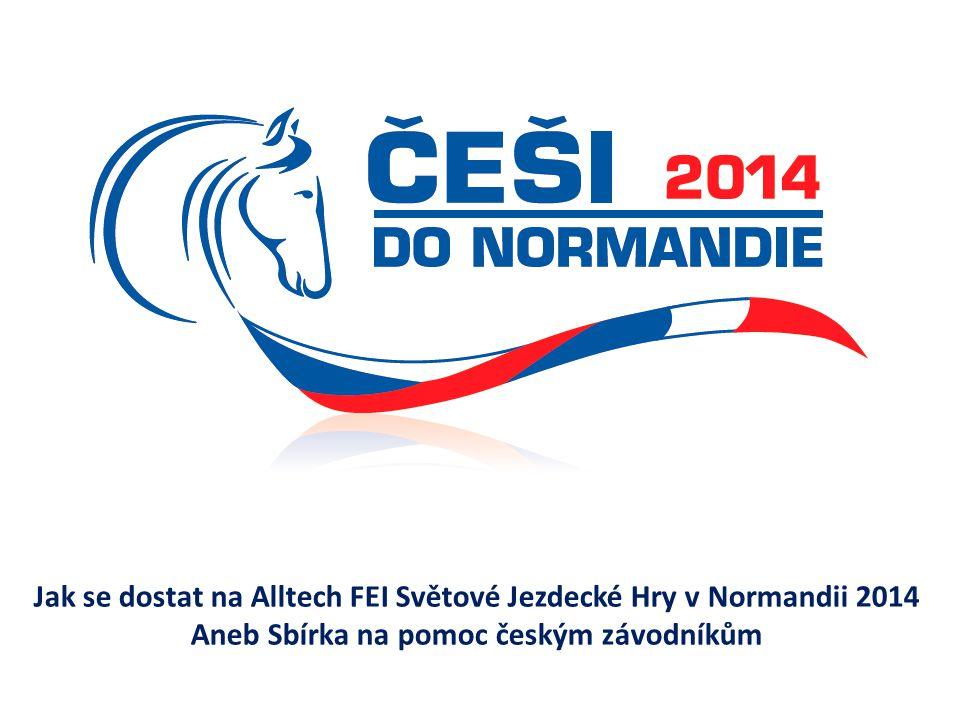 Jak se dostat na Alltech FEI Světové Jezdecké Hry v Normandii 2014 Aneb Sbírka na pomoc českým závodníkům