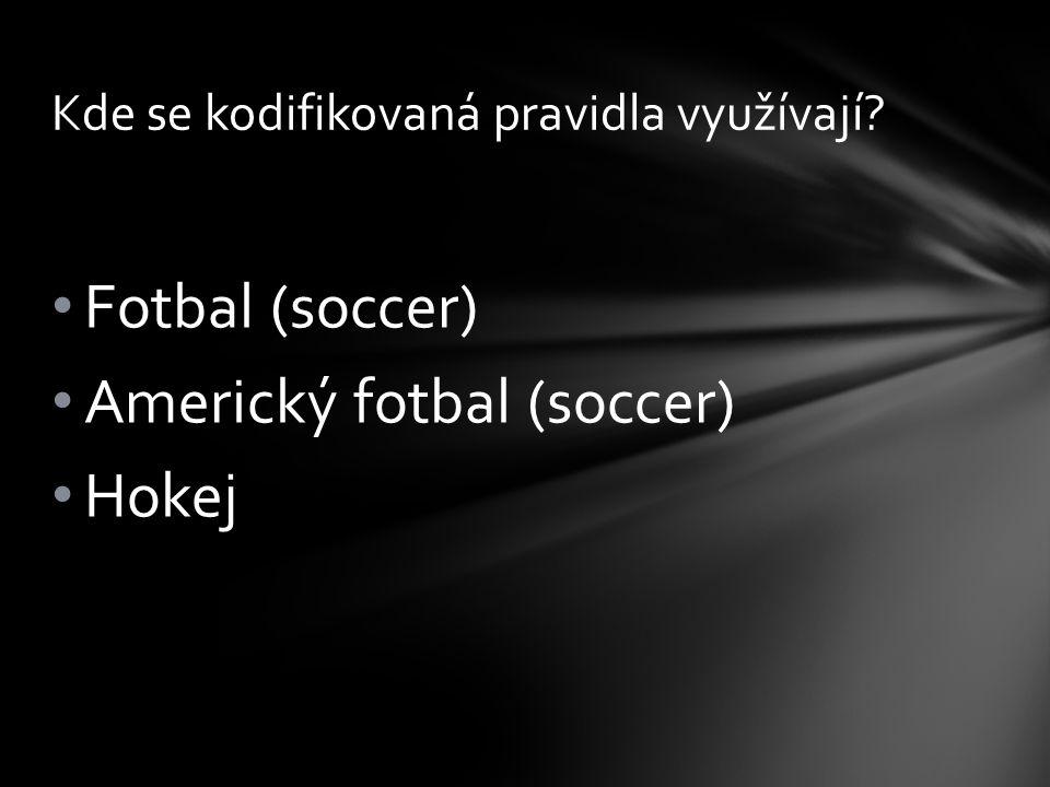 • Fotbal (soccer) • Americký fotbal (soccer) • Hokej Kde se kodifikovaná pravidla využívají?