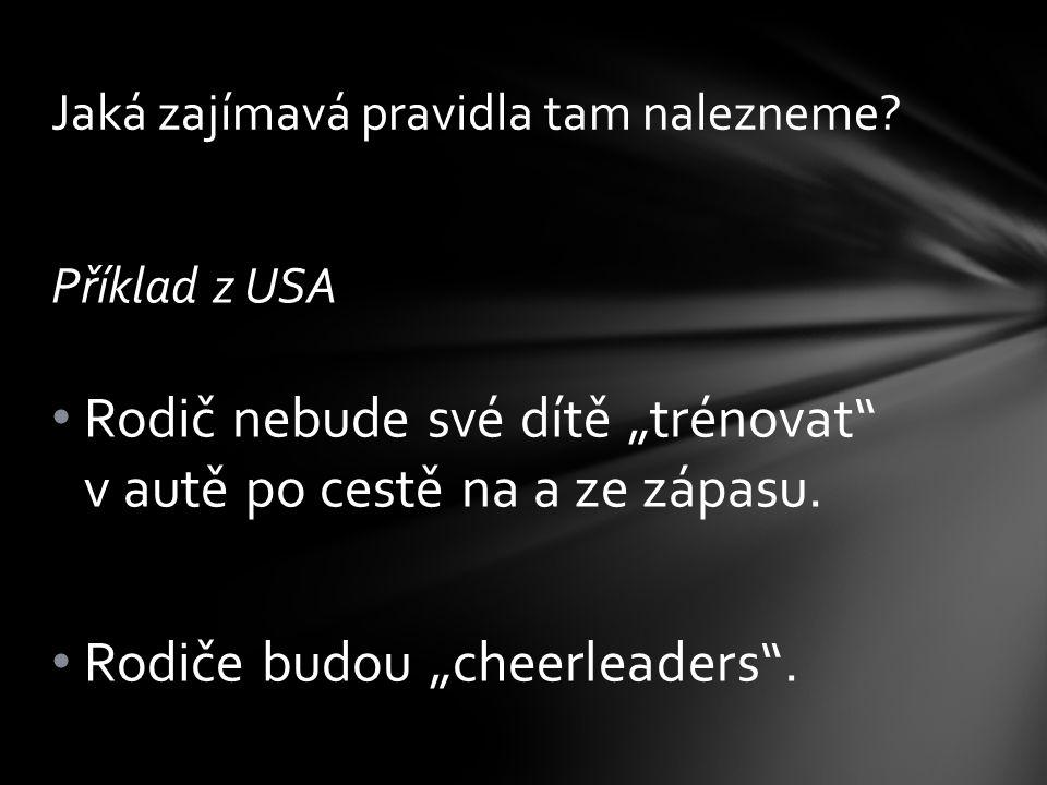 """Příklad z USA • Rodič nebude své dítě """"trénovat"""" v autě po cestě na a ze zápasu. • Rodiče budou """"cheerleaders"""". Jaká zajímavá pravidla tam nalezneme?"""
