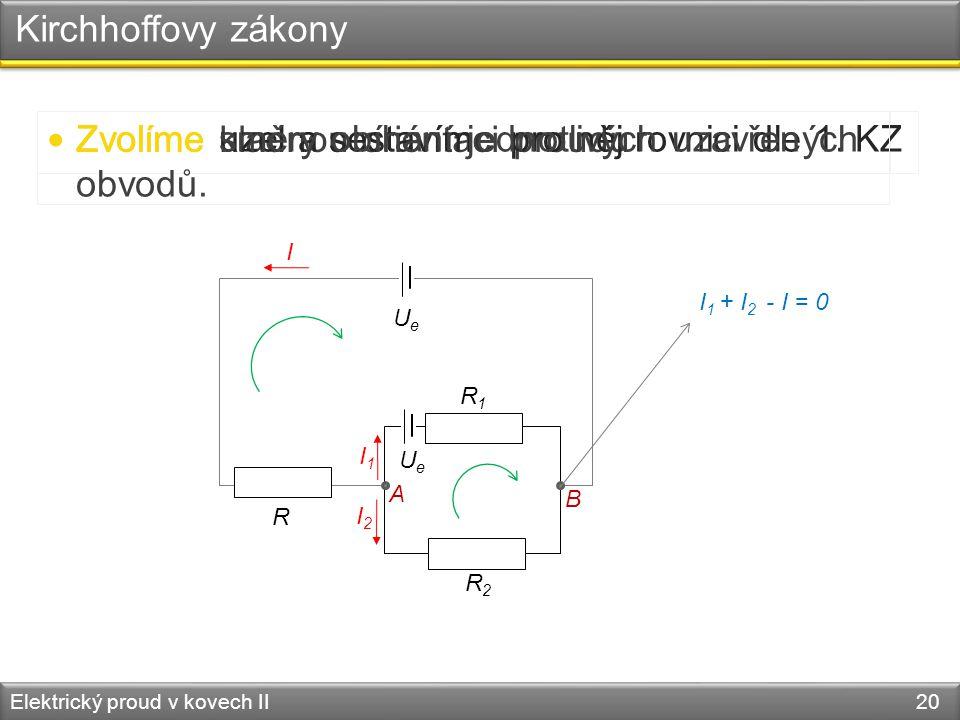 Kirchhoffovy zákony Elektrický proud v kovech II 20 R R1R1 R2R2 UeUe  Zvolíme kladnou orientaci proudu UeUe I I2I2 I1I1  Zvolíme uzel a sestavíme pr