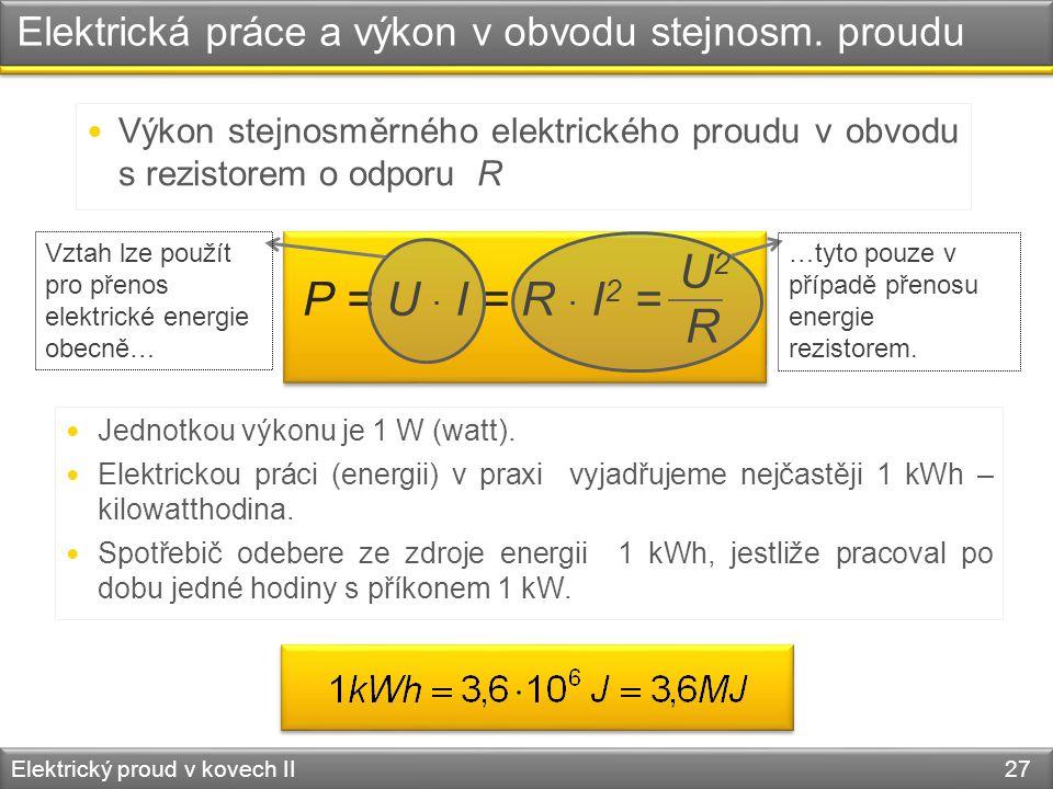 Elektrická práce a výkon v obvodu stejnosm. proudu Elektrický proud v kovech II 27  Výkon stejnosměrného elektrického proudu v obvodu s rezistorem o