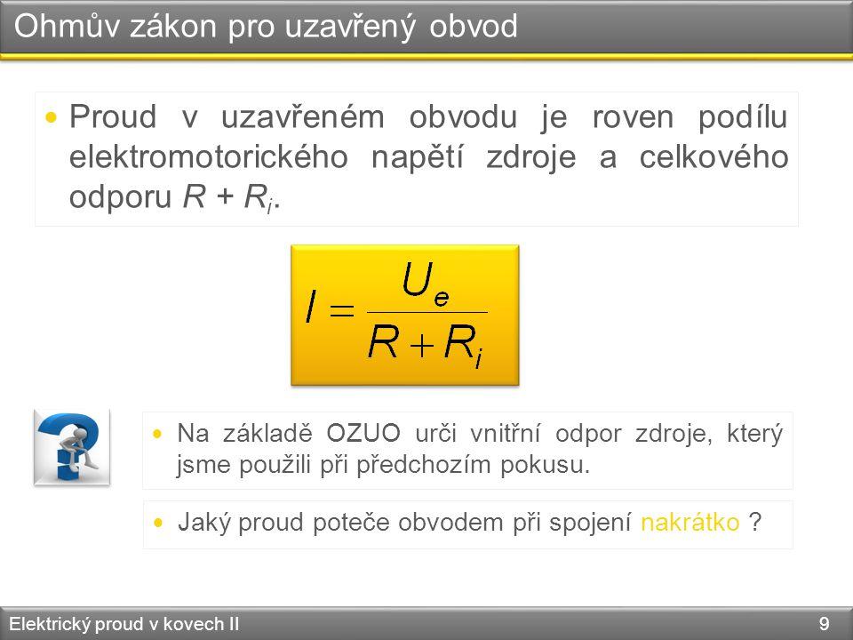 Kirchhoffovy zákony Elektrický proud v kovech II 20 R R1R1 R2R2 UeUe  Zvolíme kladnou orientaci proudu UeUe I I2I2 I1I1  Zvolíme uzel a sestavíme pro něj rovnici dle 1.