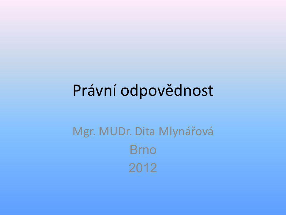Právní odpovědnost Mgr. MUDr. Dita Mlynářová Brno 2012