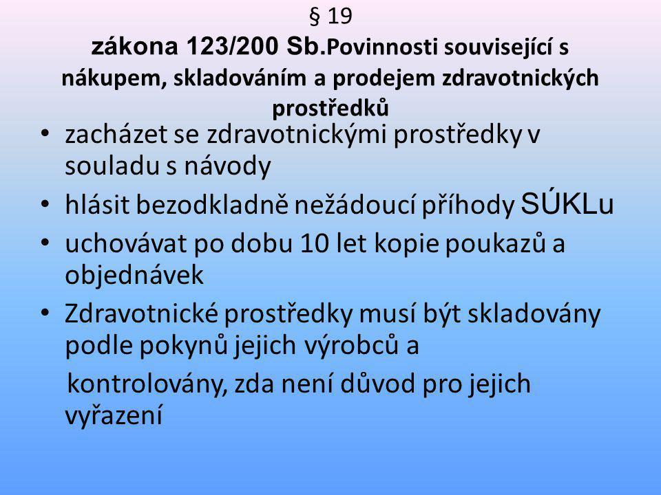 § 19 zákona 123/200 Sb. Povinnosti související s nákupem, skladováním a prodejem zdravotnických prostředků • zacházet se zdravotnickými prostředky v s