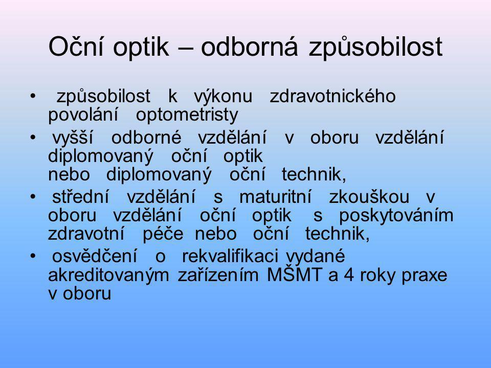 Oční optik – odborná způsobilost • způsobilost k výkonu zdravotnického povolání optometristy • vyšší odborné vzdělání v oboru vzdělání diplomovaný očn