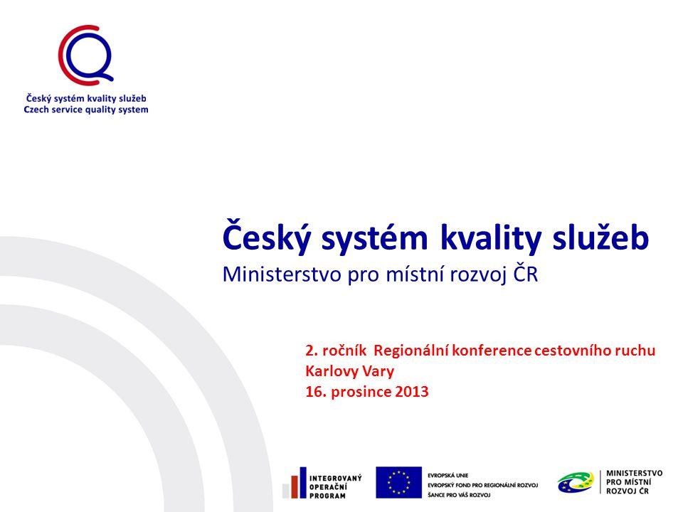 Český systém kvality služeb Ministerstvo pro místní rozvoj ČR 2. ročník Regionální konference cestovního ruchu Karlovy Vary 16. prosince 2013