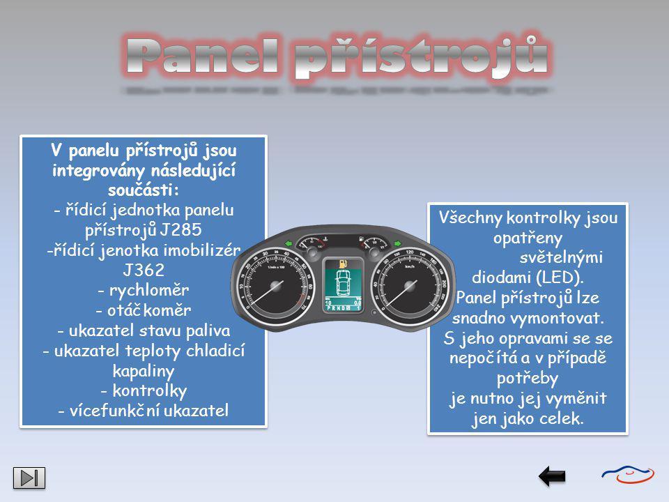 V panelu přístrojů jsou integrovány následující součásti: - řídicí jednotka panelu přístrojů J285 -řídicí jenotka imobilizér J362 - rychloměr - otáčko