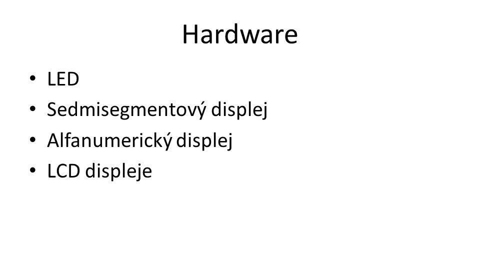 Hardware • LED • Sedmisegmentový displej • Alfanumerický displej • LCD displeje