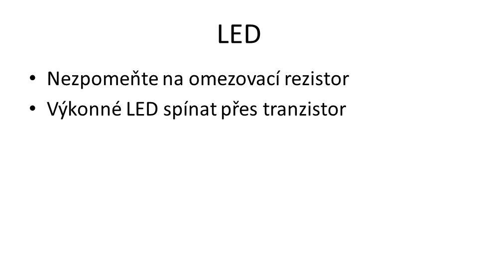 LED • Nezpomeňte na omezovací rezistor • Výkonné LED spínat přes tranzistor