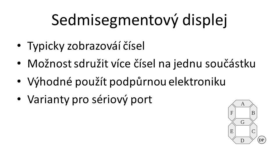 Sedmisegmentový displej • Typicky zobrazováí čísel • Možnost sdružit více čísel na jednu součástku • Výhodné použít podpůrnou elektroniku • Varianty p