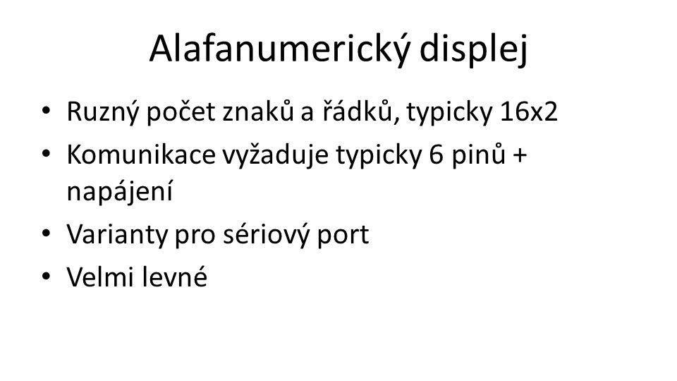 Alafanumerický displej • Ruzný počet znaků a řádků, typicky 16x2 • Komunikace vyžaduje typicky 6 pinů + napájení • Varianty pro sériový port • Velmi l
