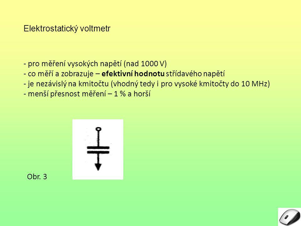 1) Magnetoelektrický s usměrňovačem – citlivý s malou spotřebou 2) Feromagnetický – nejběžnější 3) Elektrostatický – pouze pro vysoká napětí Přehled voltmetrů TypMěří od Měří do Třída přesnosti FrekvencePrůběhMěří hodnotu Magnetoelektrický s usměrňovačem 1,5 V600 VOd 120 Hz – 20 kHz SinusStřední (cejch.