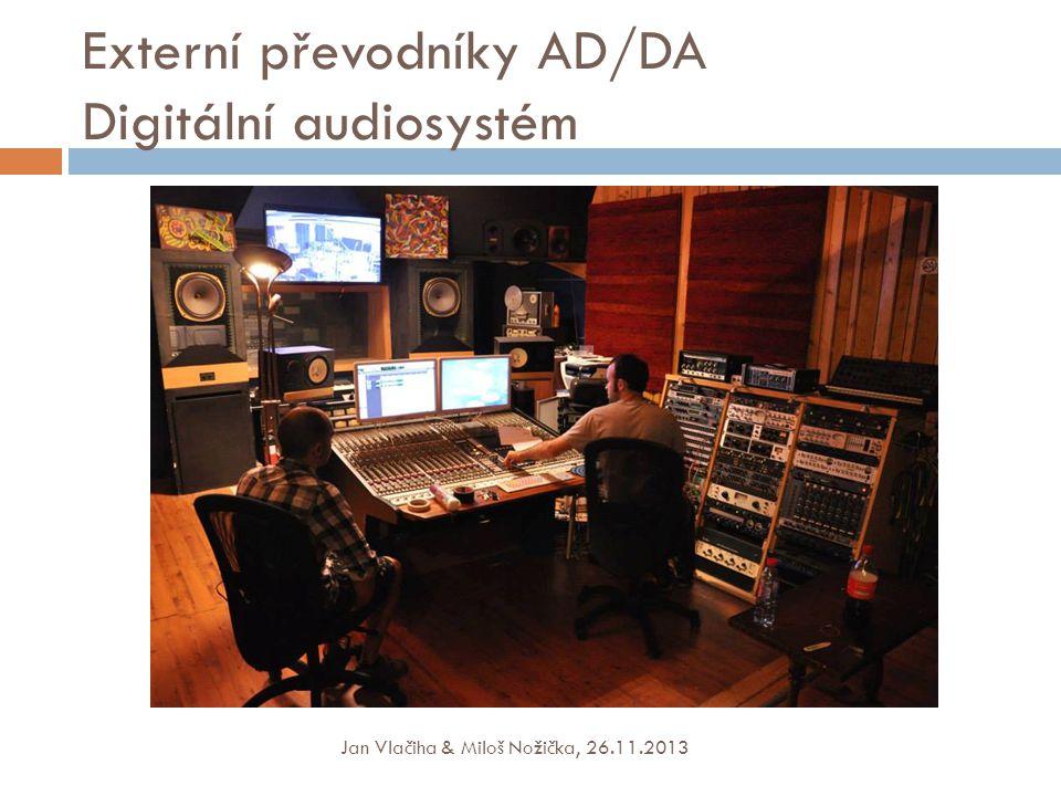 Externí převodníky AD/DA Digitální audiosystém Jan Vlačiha & Miloš Nožička, 26.11.2013