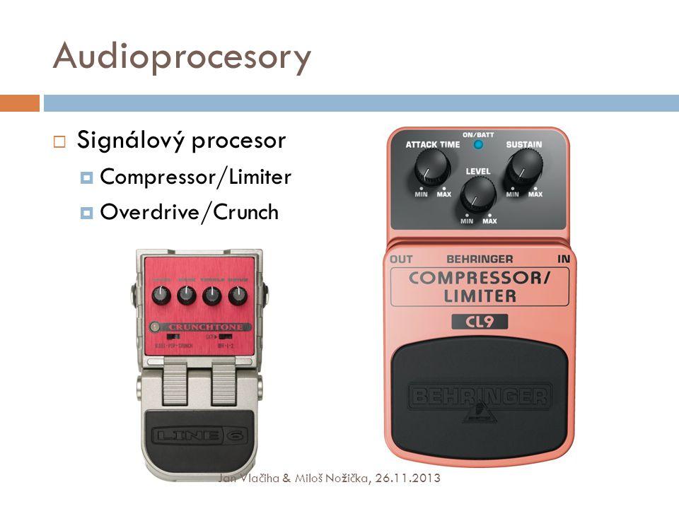 Audioprocesory  Signálový procesor  Compressor/Limiter  Overdrive/Crunch Jan Vlačiha & Miloš Nožička, 26.11.2013