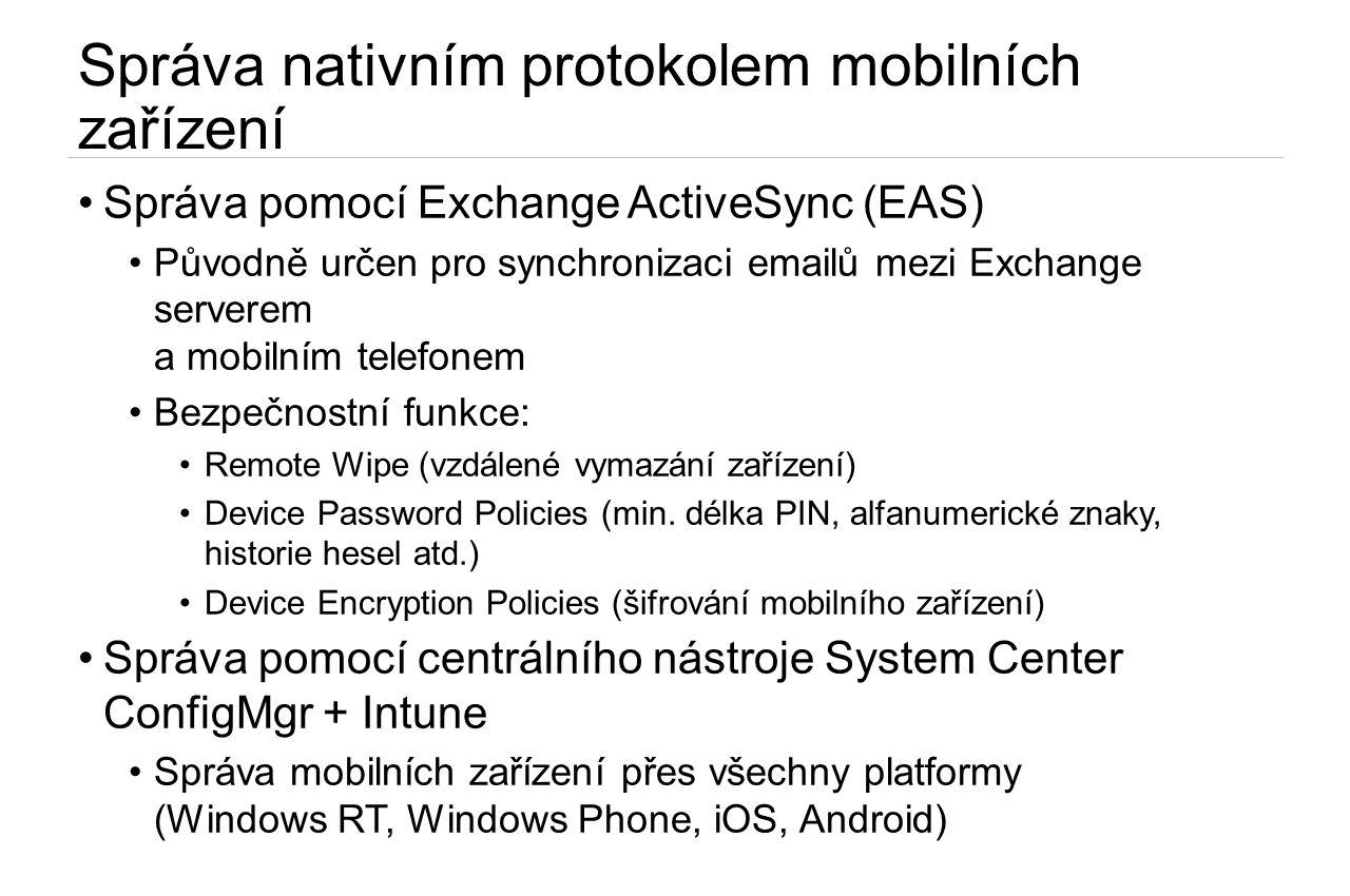 Správa nativním protokolem mobilních zařízení •Správa pomocí Exchange ActiveSync (EAS) •Původně určen pro synchronizaci emailů mezi Exchange serverem a mobilním telefonem •Bezpečnostní funkce: •Remote Wipe (vzdálené vymazání zařízení) •Device Password Policies (min.