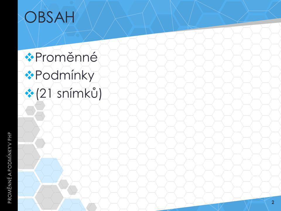OBSAH  Proměnné  Podmínky  (21 snímků) PROMĚNNÉ A PODMÍNKY V PHP 2
