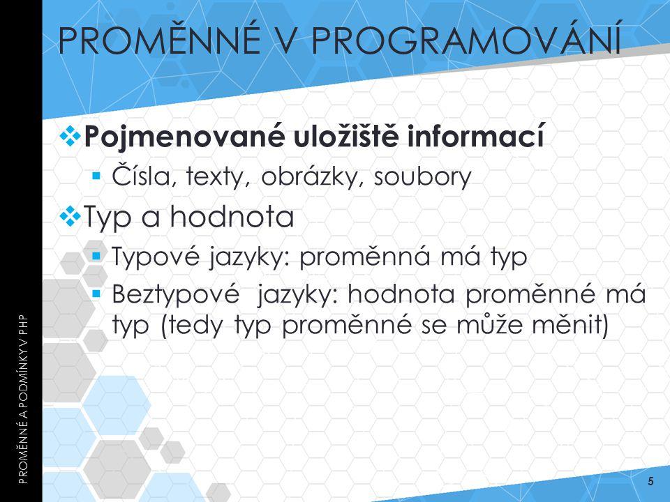 PROMĚNNÉ V PROGRAMOVÁNÍ  Pojmenované uložiště informací  Čísla, texty, obrázky, soubory  Typ a hodnota  Typové jazyky: proměnná má typ  Beztypové