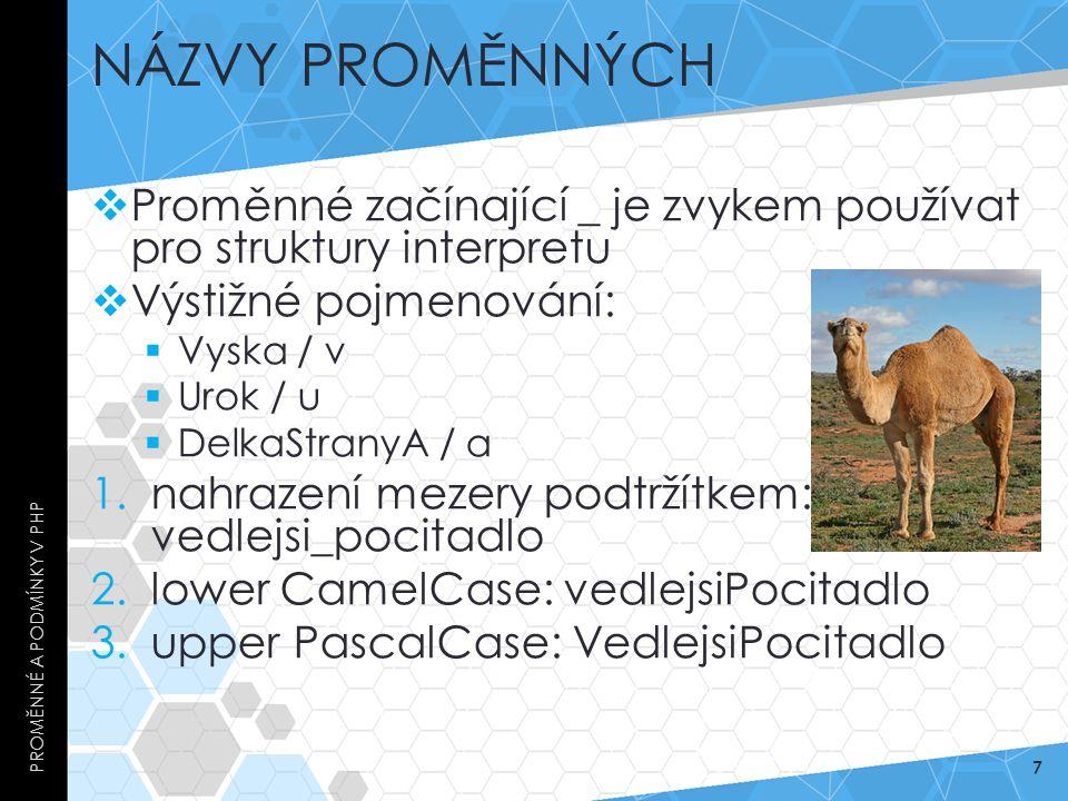 NÁZVY PROMĚNNÝCH  Proměnné začínající _ je zvykem používat pro struktury interpretu  Výstižné pojmenování:  Vyska / v  Urok / u  DelkaStranyA / a