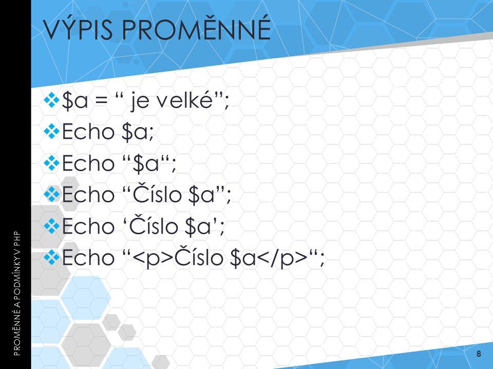 """VÝPIS PROMĚNNÉ  $a = """" je velké"""";  Echo $a;  Echo """"$a"""";  Echo """"Číslo $a"""";  Echo 'Číslo $a';  Echo """" Číslo $a """"; PROMĚNNÉ A PODMÍNKY V PHP 8"""
