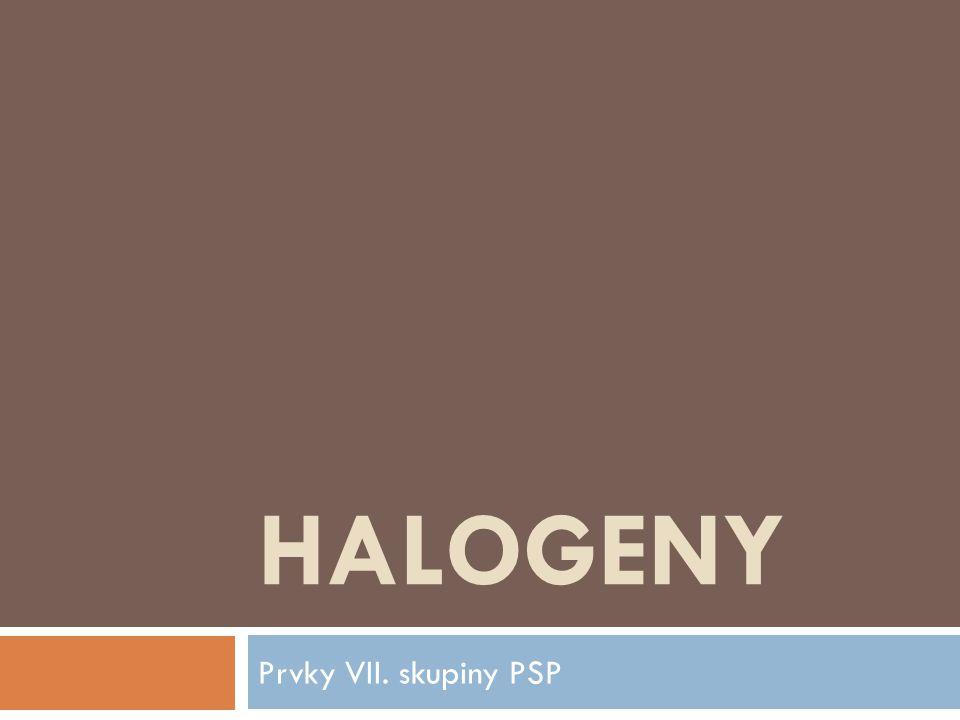 HALOGENY Prvky VII. skupiny PSP