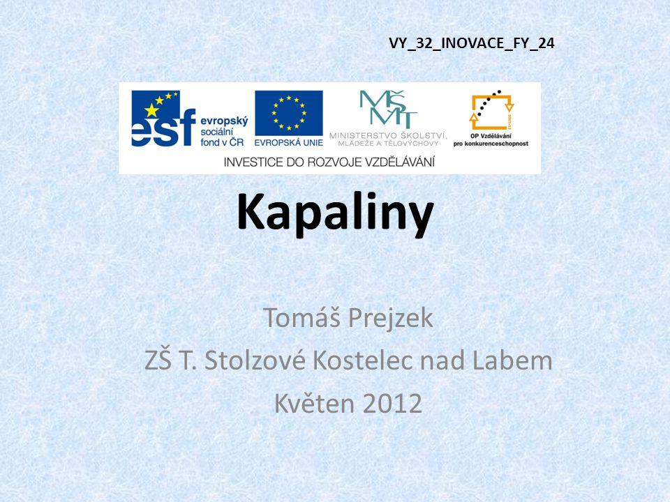 Kapaliny VY_32_INOVACE_FY_24 Tomáš Prejzek ZŠ T. Stolzové Kostelec nad Labem Květen 2012