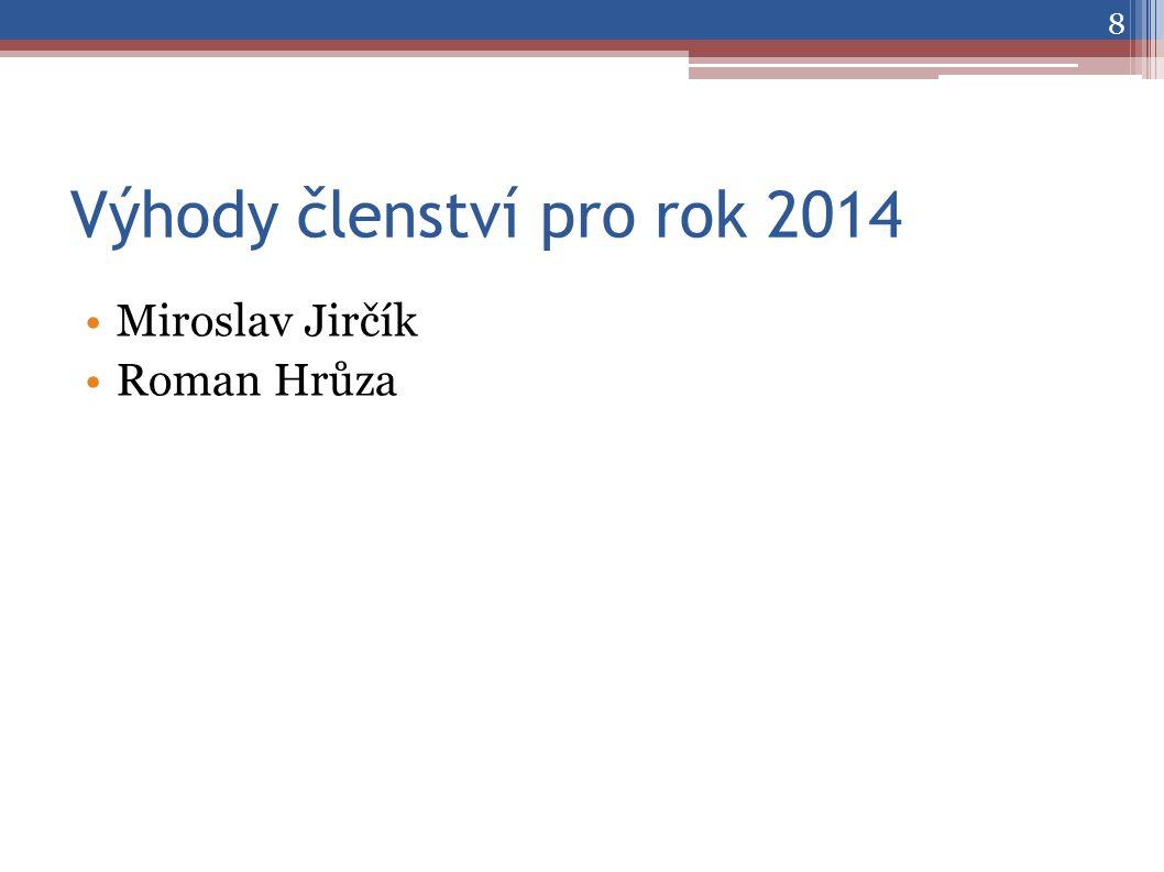 Výhody členství pro rok 2014 •Miroslav Jirčík •Roman Hrůza 8