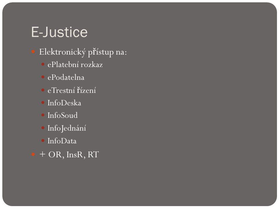 E-Justice  Elektronický p ř ístup na:  ePlatební rozkaz  ePodatelna  eTrestní ř ízení  InfoDeska  InfoSoud  InfoJednání  InfoData  + OR, InsR, RT