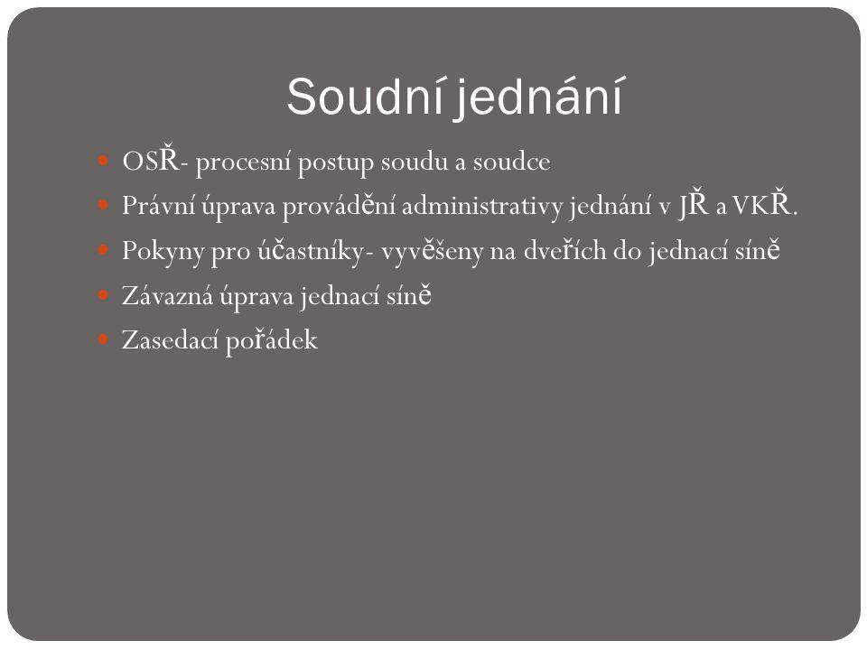 Soudní jednání  OS Ř - procesní postup soudu a soudce  Právní úprava provád ě ní administrativy jednání v J Ř a VK Ř.