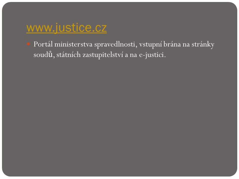 www.justice.cz  Portál ministerstva spravedlnosti, vstupní brána na stránky soud ů, státních zastupitelství a na e-justici.