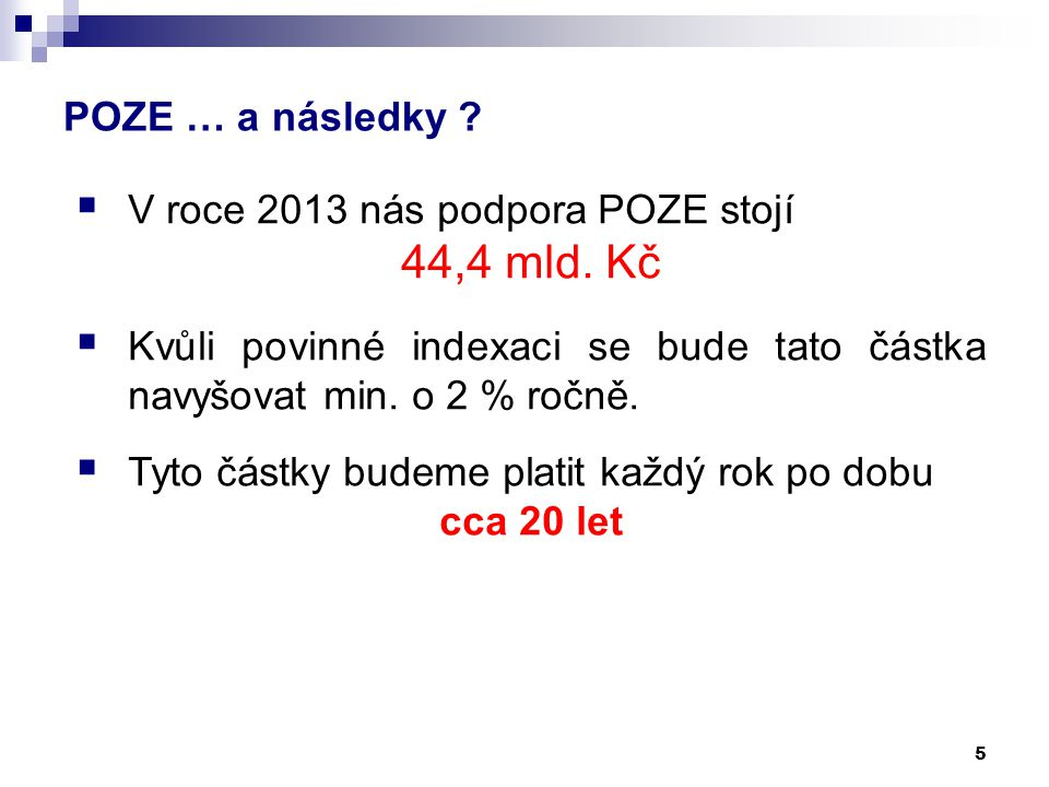POZE … a následky .5  V roce 2013 nás podpora POZE stojí 44,4 mld.
