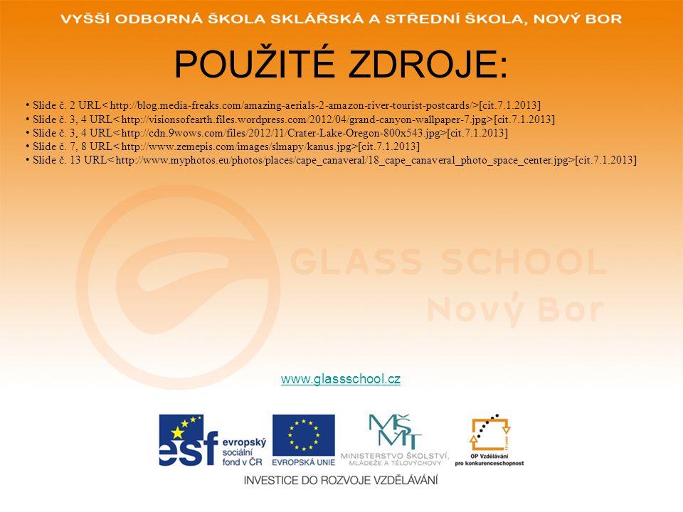 POUŽITÉ ZDROJE: www.glassschool.cz • Slide č. 2 URL [cit.7.1.2013] • Slide č. 3, 4 URL [cit.7.1.2013] • Slide č. 7, 8 URL [cit.7.1.2013] • Slide č. 13