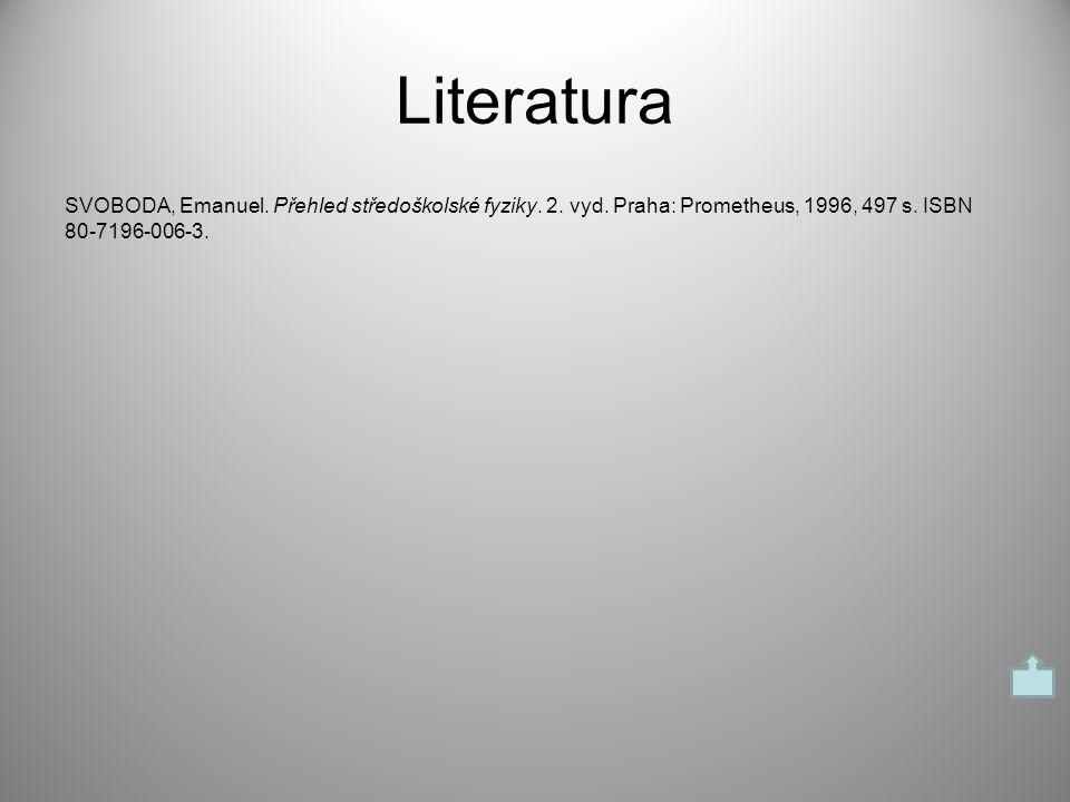 Literatura SVOBODA, Emanuel. Přehled středoškolské fyziky. 2. vyd. Praha: Prometheus, 1996, 497 s. ISBN 80-7196-006-3.