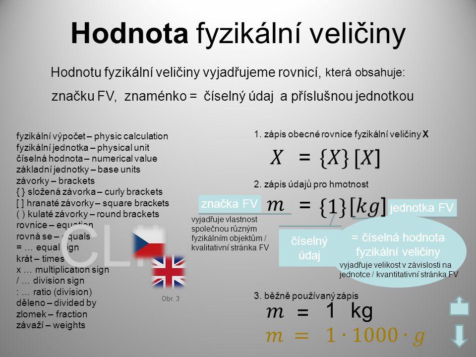 fyzikální výpočet – physic calculation fyzikální jednotka – physical unit číselná hodnota – numerical value základní jednotky – base units závorky – b