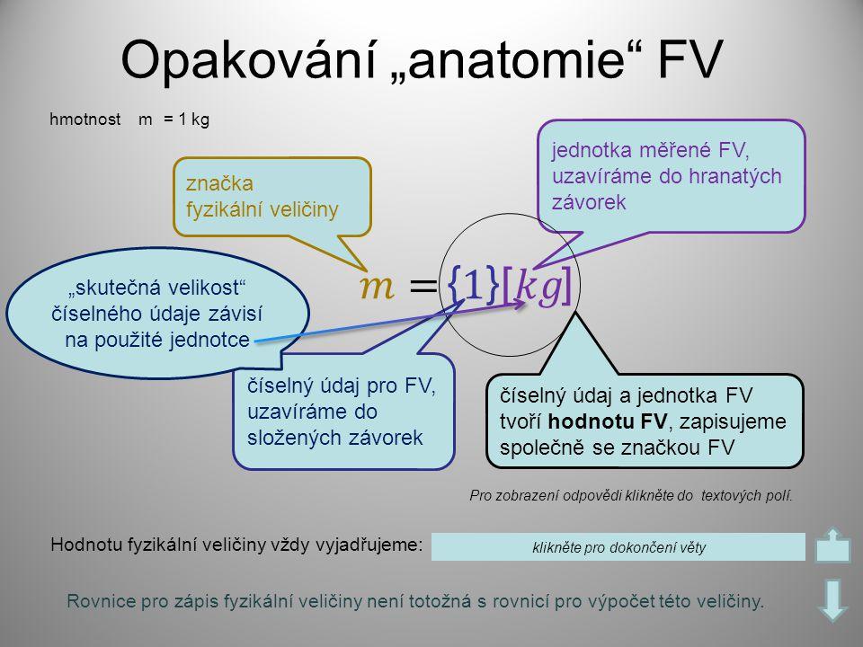 """Opakování """"anatomie"""" FV značka fyzikální veličiny číselný údaj pro FV, uzavíráme do složených závorek jednotka měřené FV, uzavíráme do hranatých závor"""