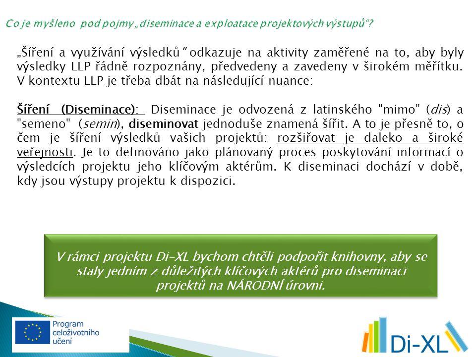 """""""Šíření a využívání výsledků odkazuje na aktivity zaměřené na to, aby byly výsledky LLP řádně rozpoznány, předvedeny a zavedeny v širokém měřítku."""