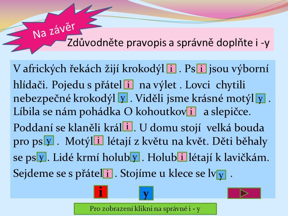 Napiš podstatné jméno v požadovaném pádu Učitel - 3. p. č. j. _________ Pes - 4. p. č. mn. _________ Kos - 1. p. č. mn. _________ Žák - 6. p. č. j. __
