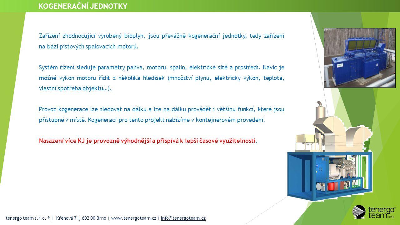 tenergo team s.r.o. ® | Křenová 71, 602 00 Brno | www.tenergoteam.cz | info@tenergoteam.cz KOGENERAČNÍ JEDNOTKY Zařízení zhodnocující vyrobený bioplyn