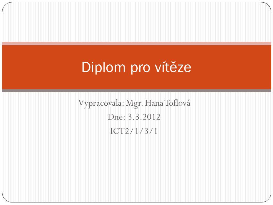 Vypracovala: Mgr. Hana Toflová Dne: 3.3.2012 ICT2/1/3/1 Diplom pro vítěze