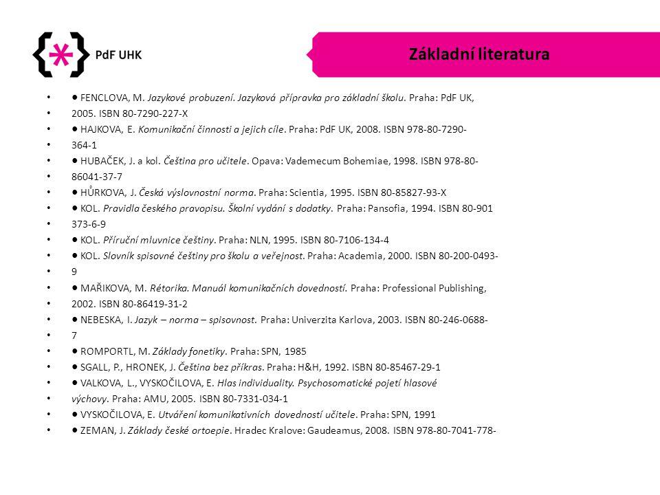 Základní literatura •● FENCLOVA, M. Jazykové probuzení. Jazyková přípravka pro základní školu. Praha: PdF UK, • 2005. ISBN 80-7290-227-X •● HAJKOVA, E
