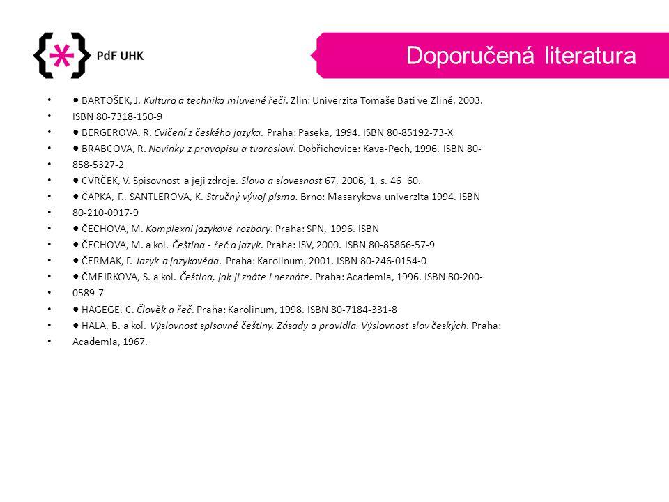 Doporučená literatura •● BARTOŠEK, J. Kultura a technika mluvené řeči. Zlin: Univerzita Tomaše Bati ve Zlině, 2003. • ISBN 80-7318-150-9 •● BERGEROVA,