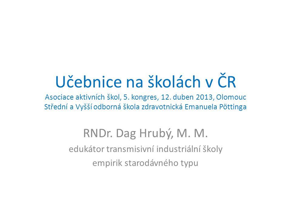 Učebnice na školách v ČR Asociace aktivních škol, 5. kongres, 12. duben 2013, Olomouc Střední a Vyšší odborná škola zdravotnická Emanuela Pöttinga RND