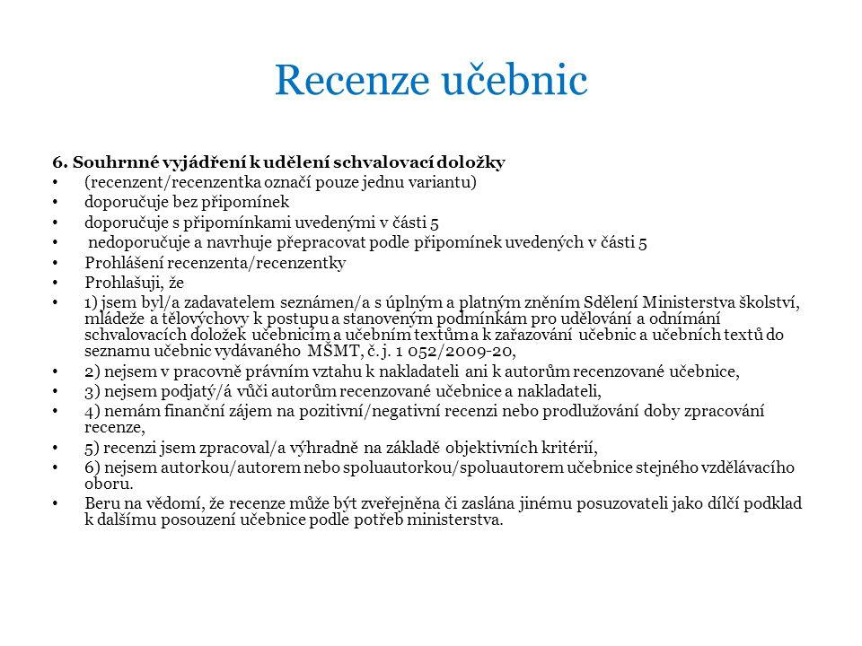 Recenze učebnic 6. Souhrnné vyjádření k udělení schvalovací doložky • (recenzent/recenzentka označí pouze jednu variantu) • doporučuje bez připomínek