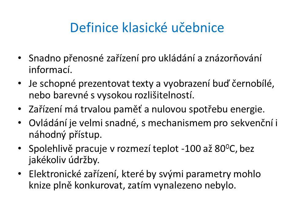 Definice klasické učebnice • Snadno přenosné zařízení pro ukládání a znázorňování informací. • Je schopné prezentovat texty a vyobrazení buď černobílé