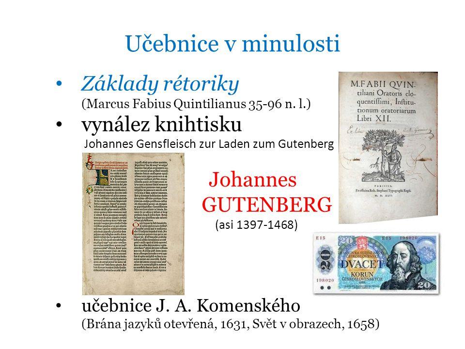 Učebnice v minulosti • Základy rétoriky (Marcus Fabius Quintilianus 35-96 n. l.) • vynález knihtisku Johannes Gensfleisch zur Laden zum Gutenberg Joha