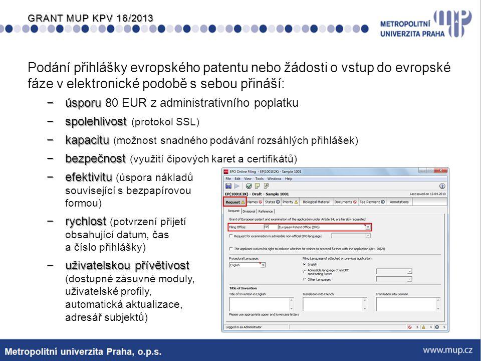 GRANT MUP KPV 16/2013 Podání přihlášky evropského patentu nebo žádosti o vstup do evropské fáze v elektronické podobě s sebou přináší: −úsporu −úsporu