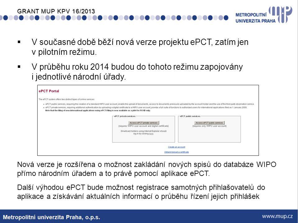 GRANT MUP KPV 16/2013  V současné době běží nová verze projektu ePCT, zatím jen v pilotním režimu.  V průběhu roku 2014 budou do tohoto režimu zapoj