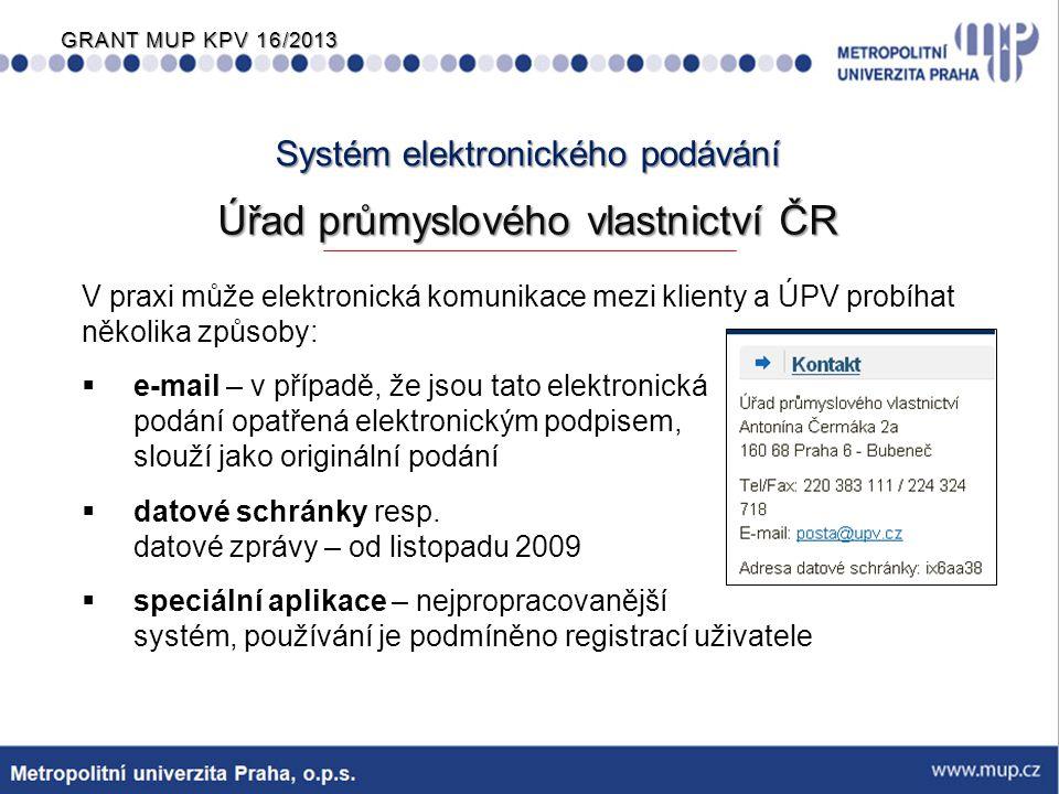 GRANT MUP KPV 16/2013 PODMÍNKY:  Elektronický podpis  Registrace na stránkách ÚPV −základní údaje a nahrání certifikátu k elektronickému podpisu na server Elektronické podávání přihlášek